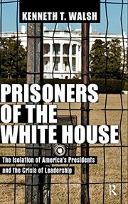 PRISONERS OF THE WHITE HOUSE by Kenneth T. Walsh
