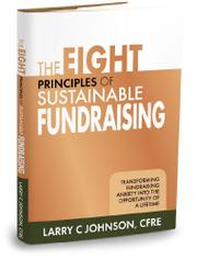 THE EIGHT PRINCIPLES OF SUSTAINABLE FUNDRAISING by Larry C. Johnson