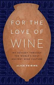 FOR THE LOVE OF WINE by Alice Feiring