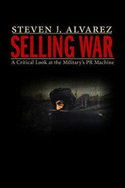 SELLING WAR by Steven J. Alvarez