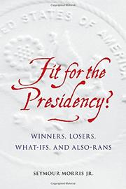 FIT FOR THE PRESIDENCY? by Seymour Morris Jr.