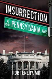 INSURRECTION AT 1600 PENNSYLVANIA AVENUE by Rob Tenery