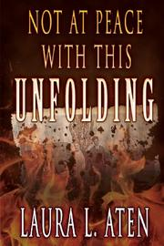 Not at Peace With this Unfolding by Laura L. Aten