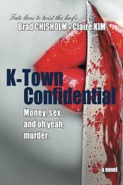 K-TOWN CONFIDENTIAL by Brad  Chisholm