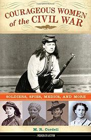 COURAGEOUS WOMEN OF THE CIVIL WAR by M.R. Cordell