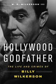 HOLLYWOOD GODFATHER by W.R. Wilkerson III