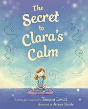 THE SECRET TO CLARA'S CALM by Tamara  Levitt