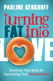 TURNING FAT INTO LOVE by Pauline Kerkhoff