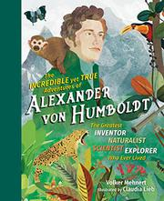 THE INCREDIBLE YET TRUE ADVENTURES OF ALEXANDER VON HUMBOLDT by Volker Mehnert