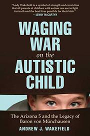 WAGING WAR ON THE AUTISTIC CHILD by Andrew J. Wakefield