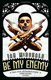 BE MY ENEMY by Ian McDonald