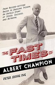 THE FAST TIMES OF ALBERT CHAMPION by Peter Joffre Nye