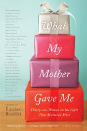 WHAT MY MOTHER GAVE ME by Elizabeth Benedict