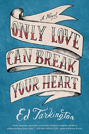 ONLY LOVE CAN BREAK YOUR HEART by Ed Tarkington