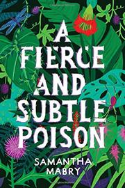 A FIERCE AND SUBTLE POISON by Samantha Mabry