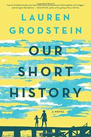 OUR SHORT HISTORY by Lauren Grodstein