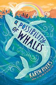 A POSSIBILITY OF WHALES by Karen Rivers