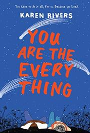 YOU ARE THE EVERYTHING by Karen Rivers