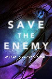 SAVE THE ENEMY by Arin Greenwood