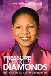 PRESSURE MAKES DIAMONDS by Valerie Graves
