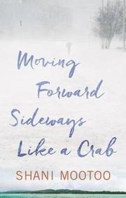 MOVING FORWARD SIDEWAYS LIKE A CRAB by Shani Mootoo