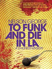 TO FUNK AND DIE IN LA  by Nelson George