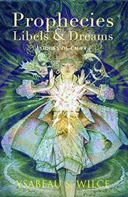 PROPHECIES, LIBELS & DREAMS by Ysabeau S. Wilce