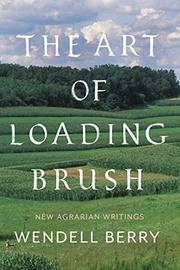 THE ART OF LOADING BRUSH by Wendell Berry