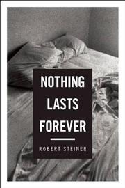 NOTHING LASTS FOREVER by Robert Steiner