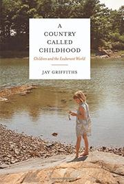 A COUNTRY CALLED CHILDHOOD by Jay Griffiths