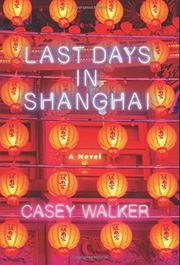 LAST DAYS IN SHANGHAI by Casey Walker