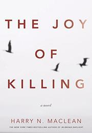 THE JOY OF KILLING by Harry N. MacLean