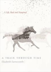 A TRAIN THROUGH TIME by Elizabeth Farnsworth