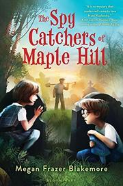 THE SPY CATCHERS OF MAPLE HILL by Megan Frazer Blakemore