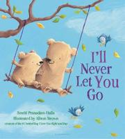 I'LL NEVER LET YOU GO by Smriti Prasadam-Halls