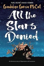 ALL THE STARS DENIED by Guadalupe García McCall