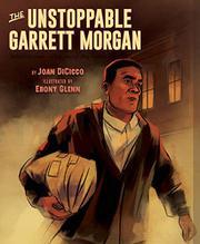 THE UNSTOPPABLE GARRETT MORGAN by Joan DiCicco