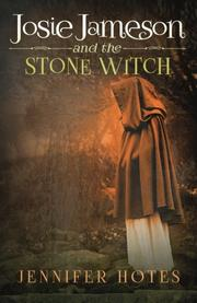 Josie Jameson and the Stone Witch by Jennifer L. Hotes