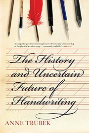THE HISTORY AND UNCERTAIN FUTURE OF HANDWRITING by Anne Trubek