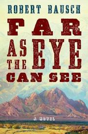 FAR AS THE EYE CAN SEE by Robert Bausch