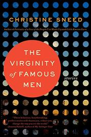 THE VIRGINITY OF FAMOUS MEN by Christine Sneed