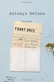 FUNNY ONCE by Antonya Nelson