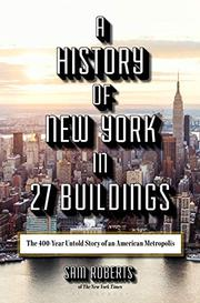 A HISTORY OF NEW YORK IN 27 BUILDINGS by Sam Roberts