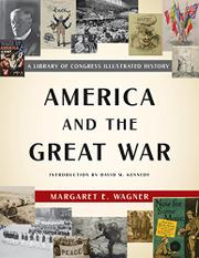 AMERICA AND THE GREAT WAR by Margaret E. Wagner
