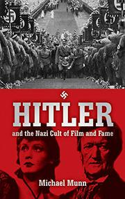 HITLER AND THE NAZI CULT OF FILM AND FAME by Michael Munn