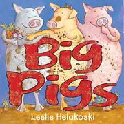 BIG PIGS by Leslie Helakoski