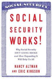 SOCIAL SECURITY WORKS! by Nancy J. Altman