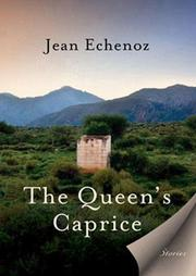 THE QUEEN'S CAPRICE by Jean Echenoz