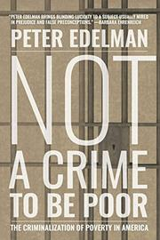 NOT A CRIME TO BE POOR by Peter Edelman