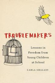 TROUBLEMAKERS by Carla Shalaby